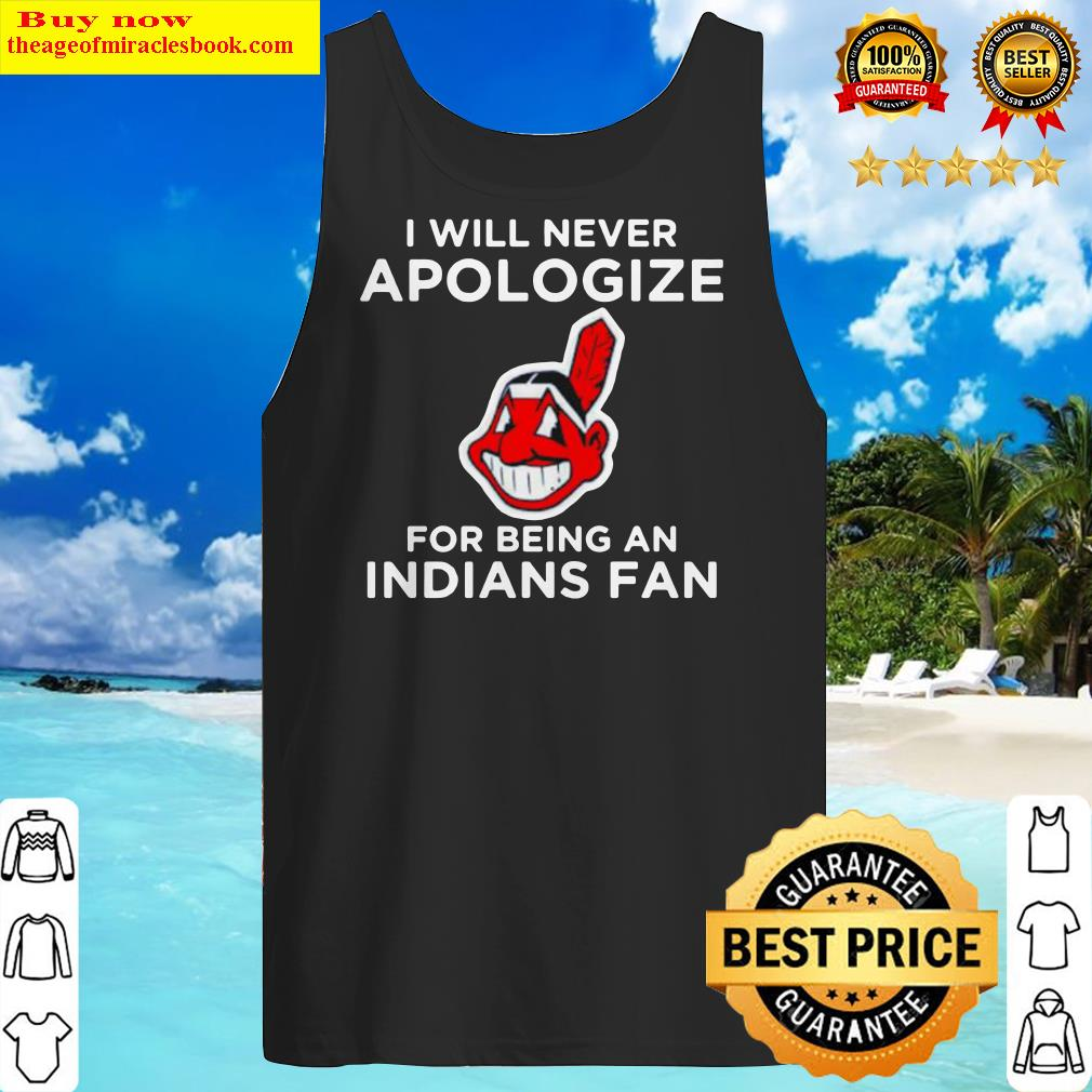 I will never apologize for being an indians fan Tank Top