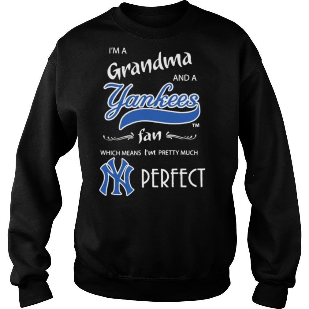 I'm a grandma and a new york yankees fan which means i'm pretty much perfect shirt