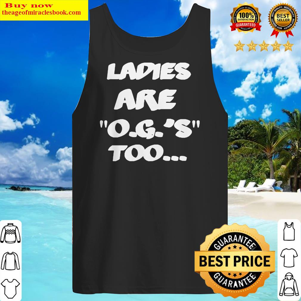 LADIES ARE O.G.'S TOO Tank Top