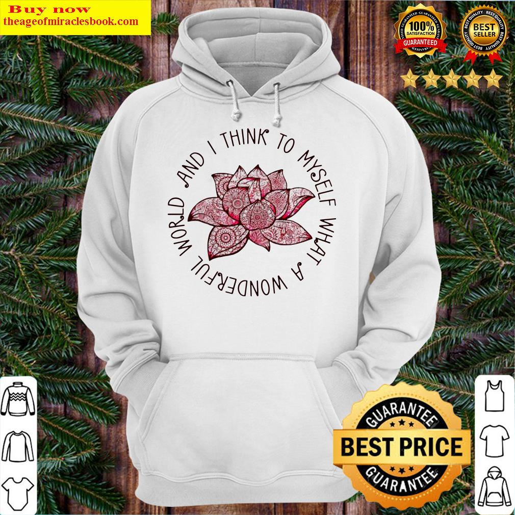 Lotus and I think to myself what a wonderful world Hoodie