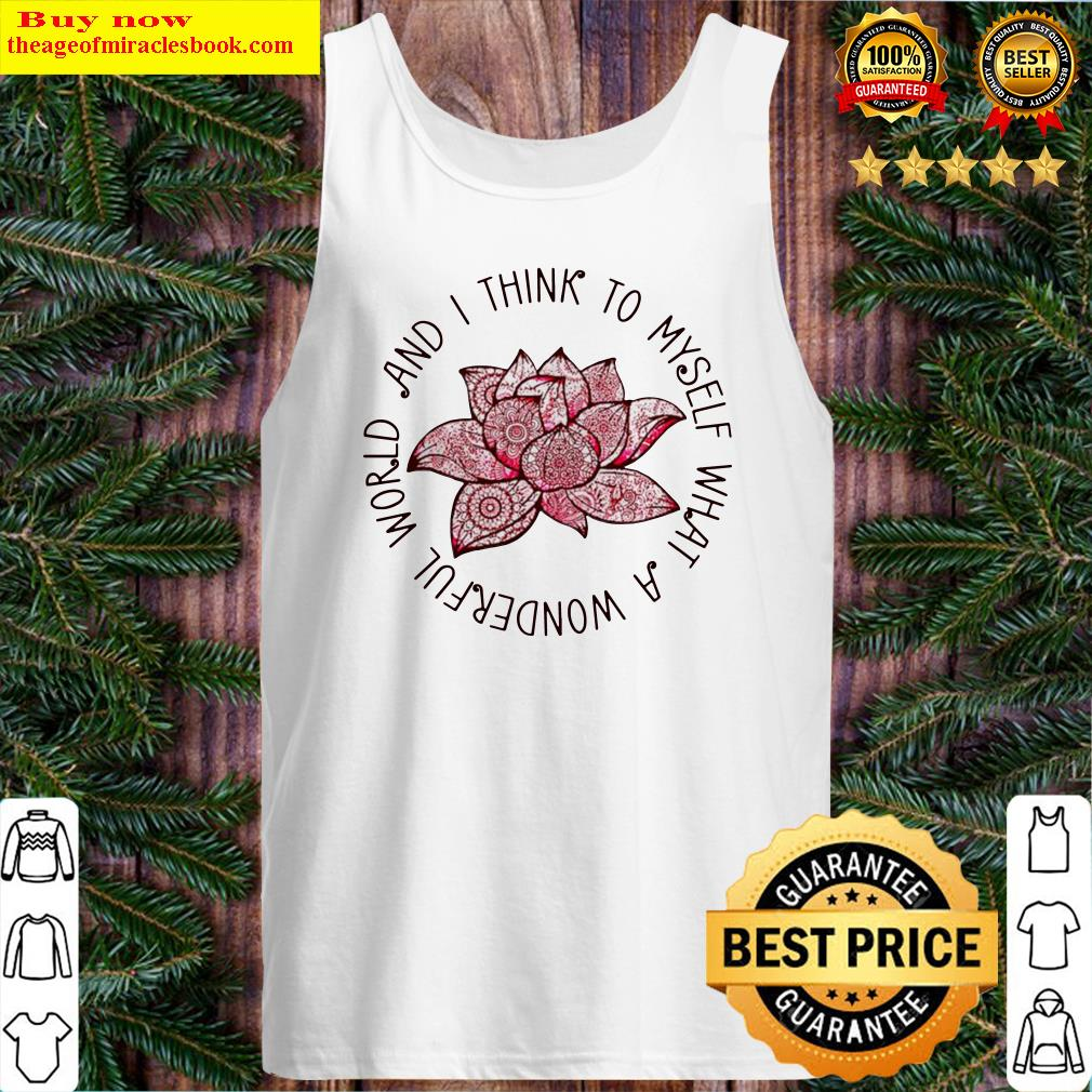 Lotus and I think to myself what a wonderful world Tank Top