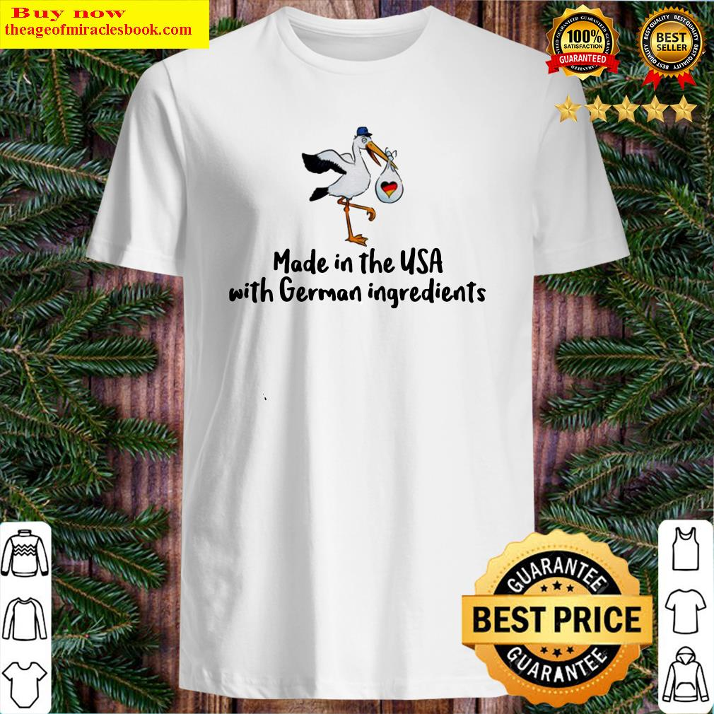 Made in the USA with German ingredients Shirt