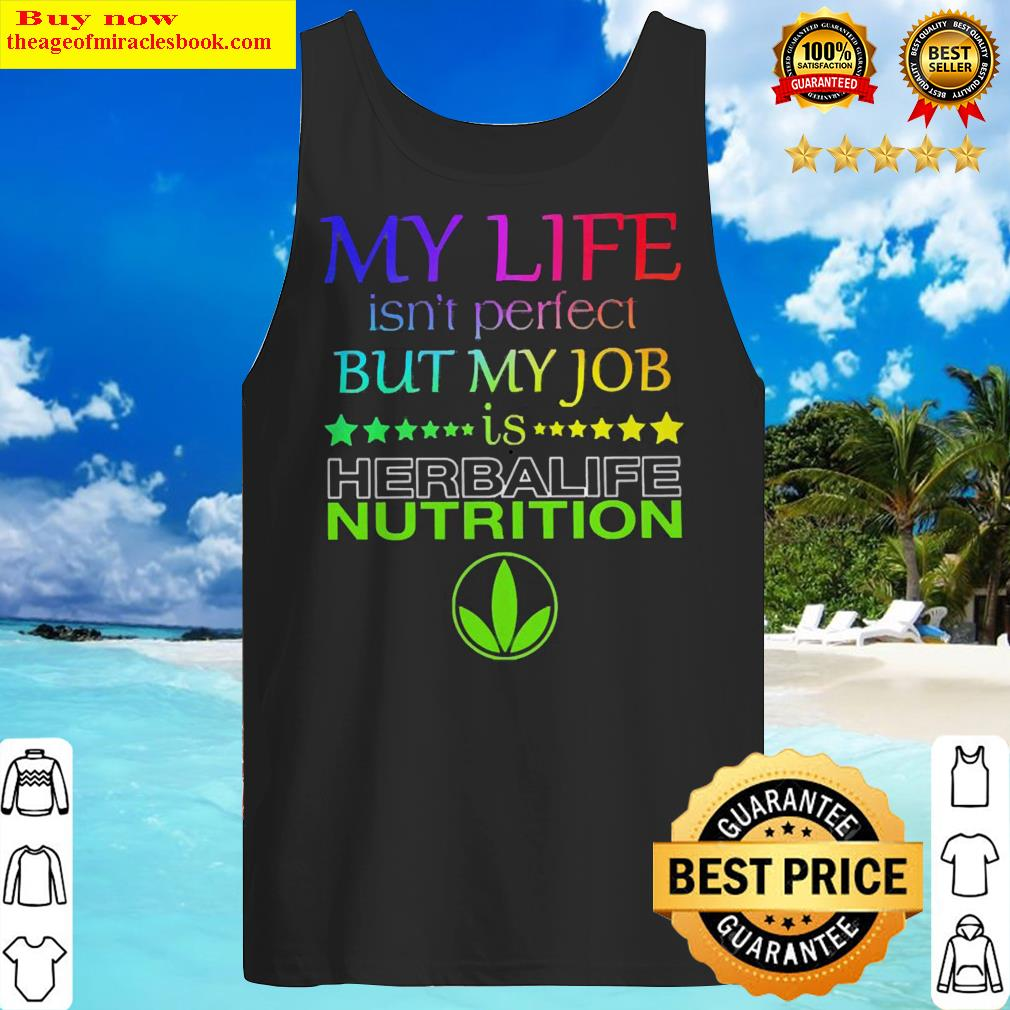 My life isn't perfect but my job is Herbalife Nutrition Tank Top