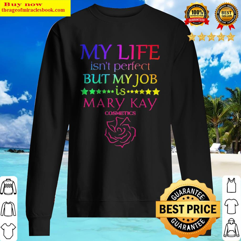 My life isn't perfect but my job is Mary Kay Sweater