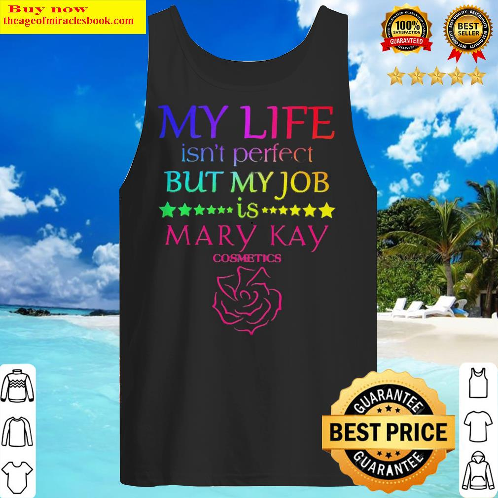 My life isn't perfect but my job is Mary Kay Tank Top