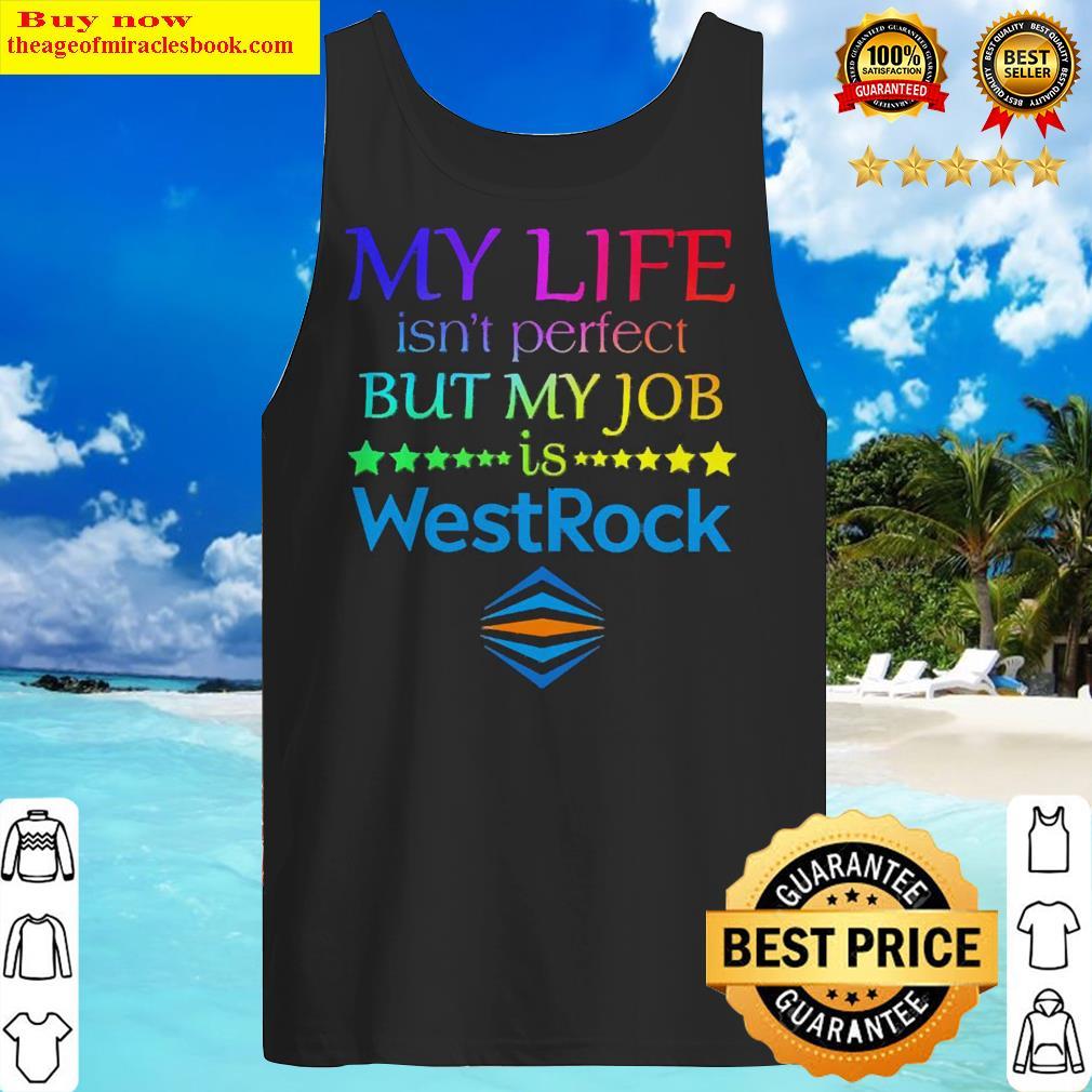 My life isn't perfect but my job is WestRock Tank Top