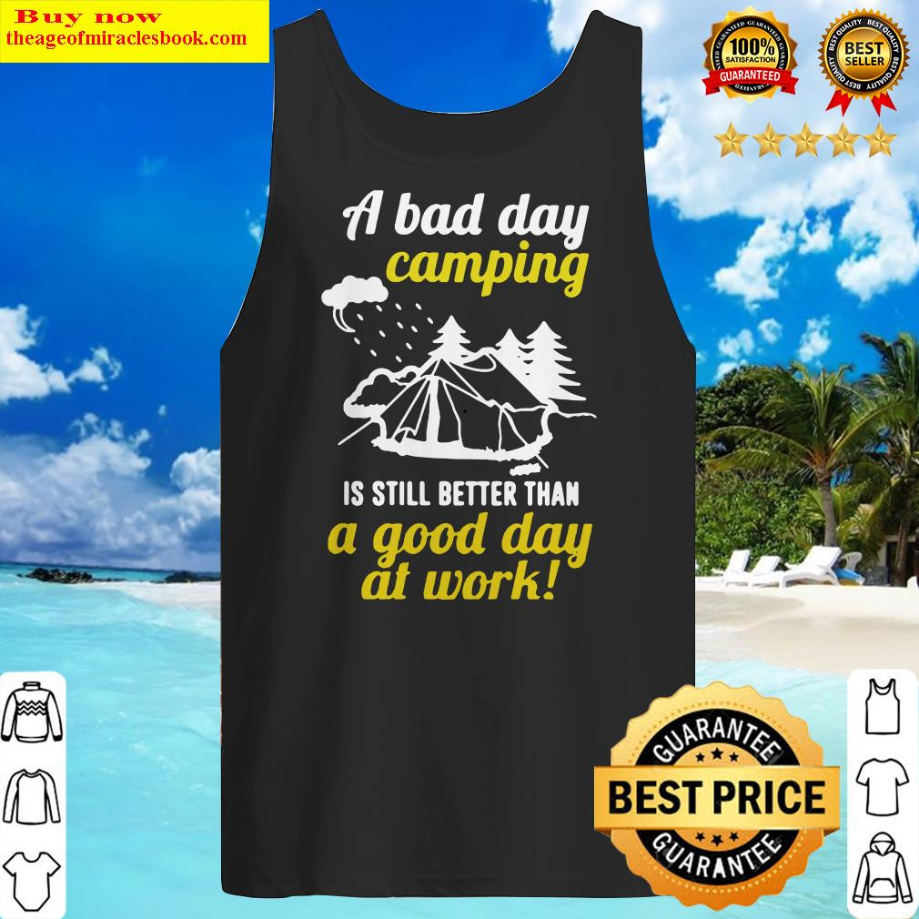 Official A Bad Day Camping Is Still Better Than A Good Day At Work Tank Top