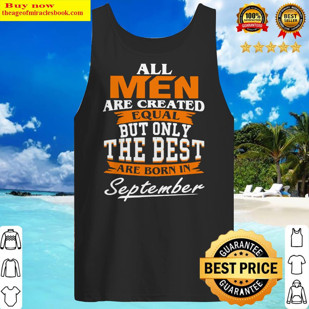 Official All Men Are Created Equal But Only The Best Are Born In September Tank Top