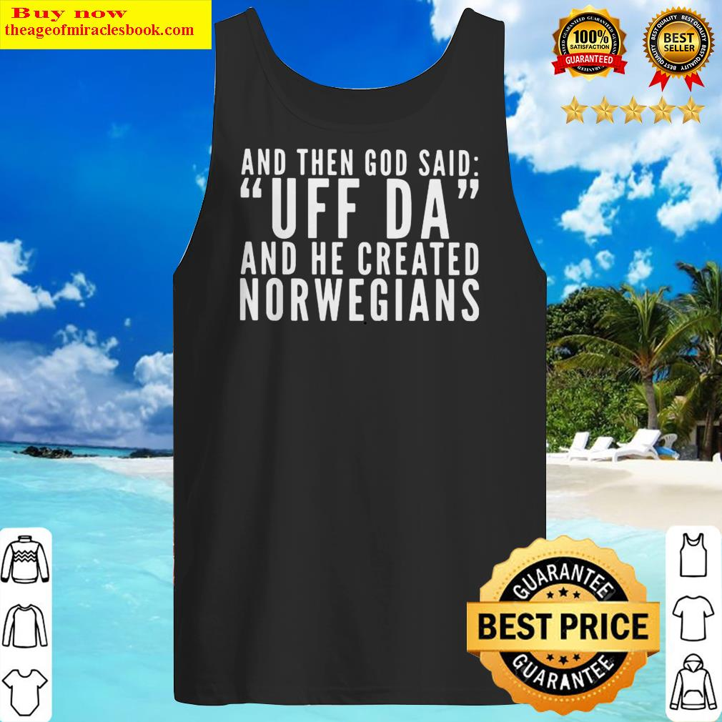 OFFICIAL AND THEN GOD SAID UFF DA AND HE CREATED NORWEGIANS Tank Top