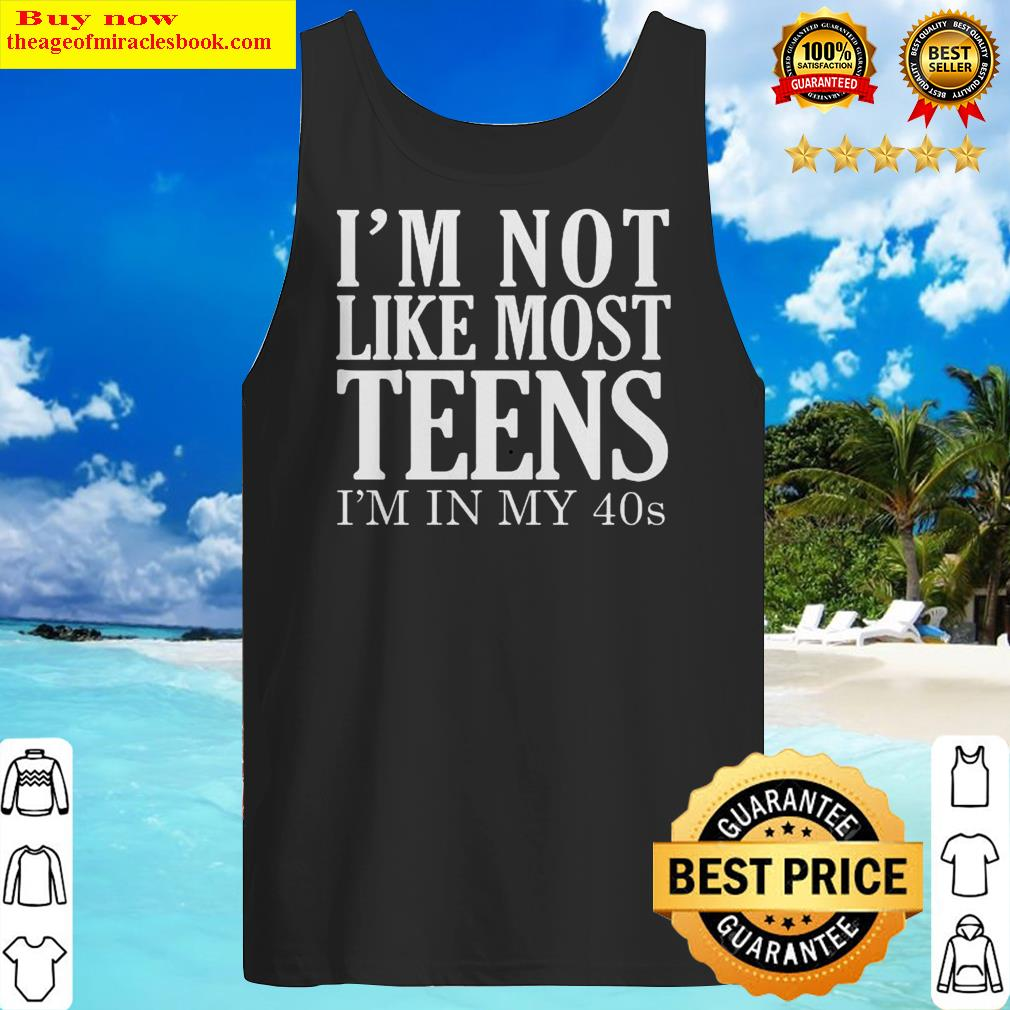 OFFICIAL I'M NOT LIKE MOST TEENS I'M IN MY 40S Tank Top