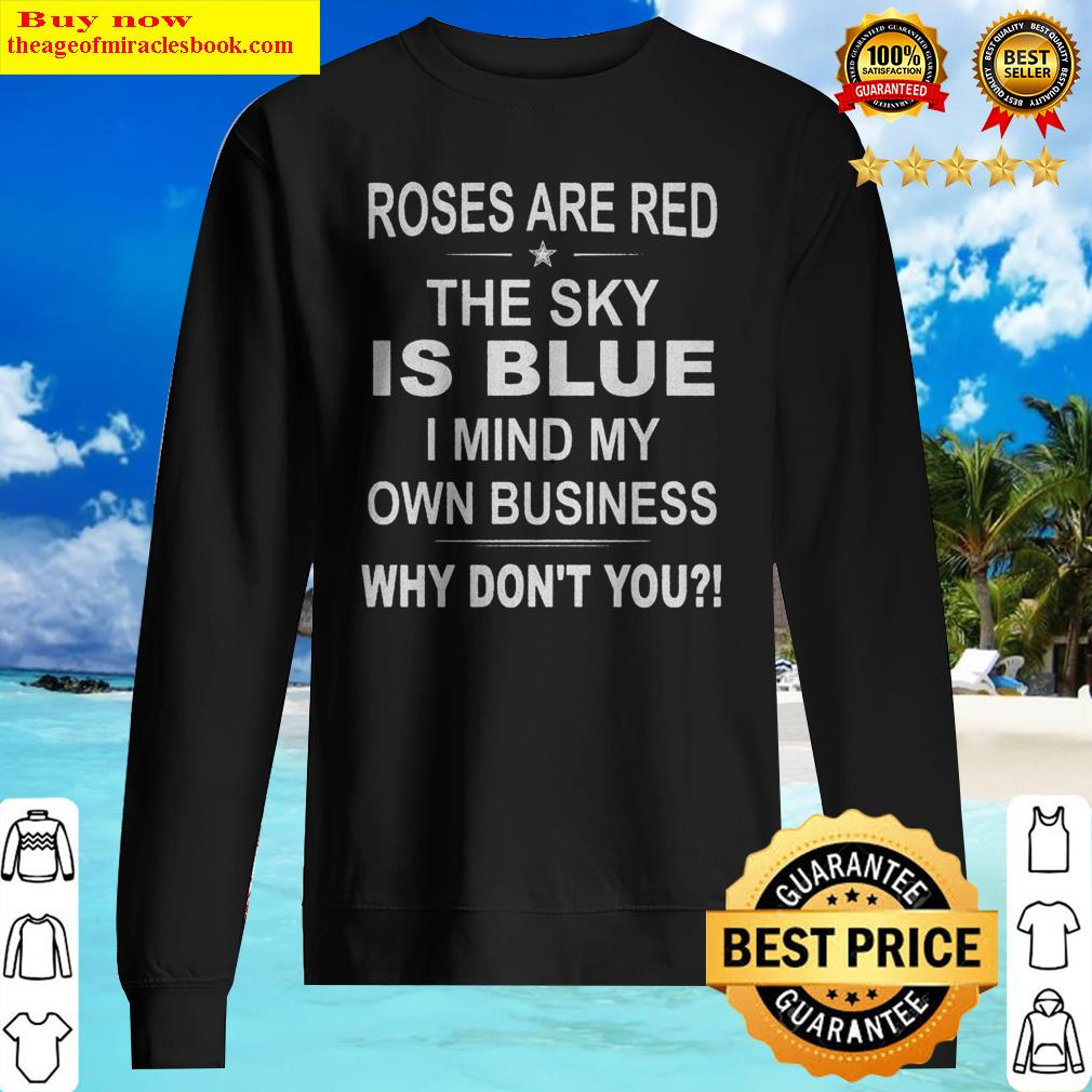 Official Roses Are Red The Sky Is Blue I Mind My Own Business Why Don't You Sweater