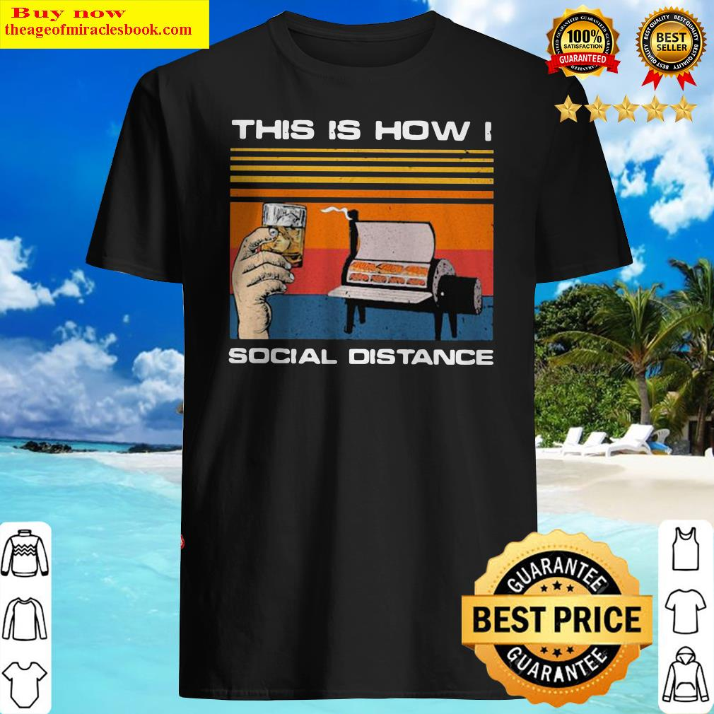 OFFICIAL THIS IS HOW I SOCIAL DISTANCE BBQ PARTY VINTAGE RETRO Shirt