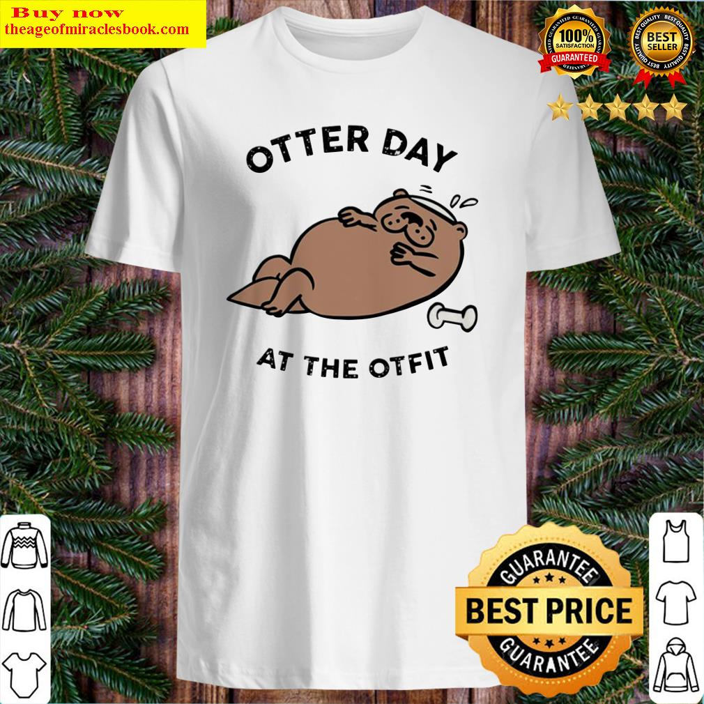 Otter day at the otfit Shirt