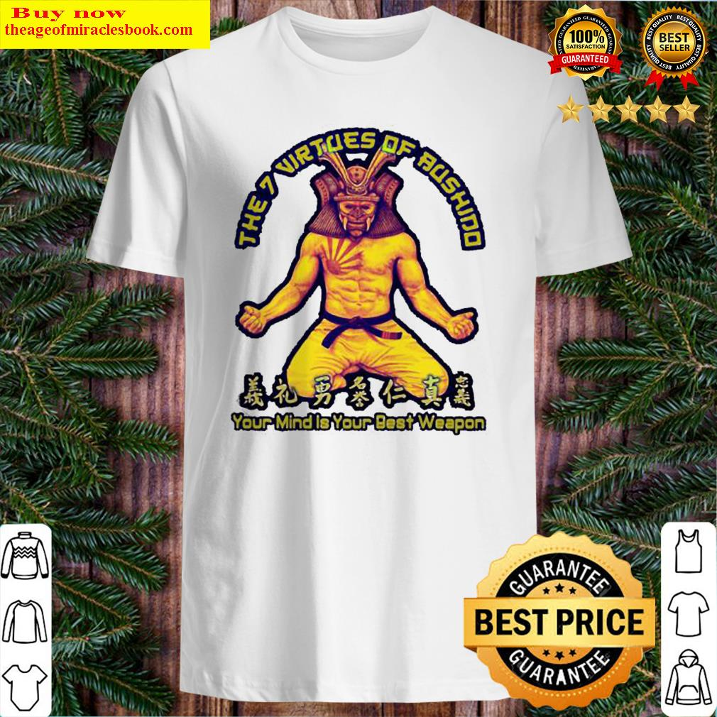 Samurai The7 virtues of aushind Your mind is your best weapon Shirt