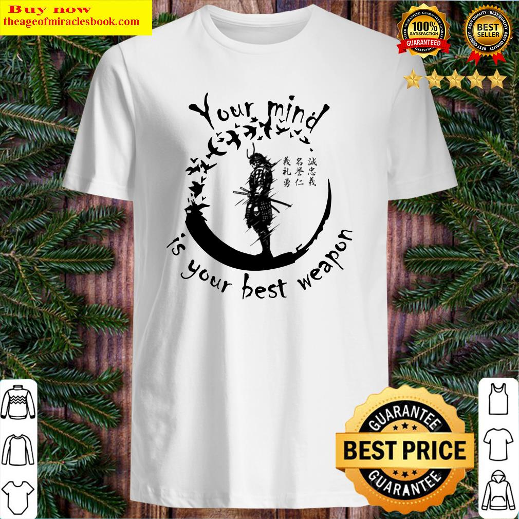 Samurai your mind is your best weapon Japanese Shirt