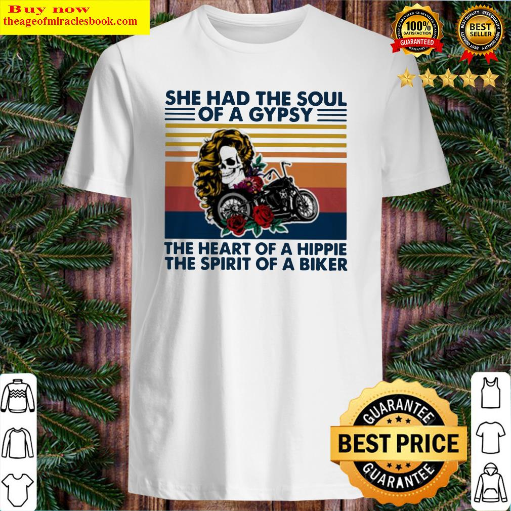 Skull girl and cycle she had the soul of a gypsy the heart Shirt