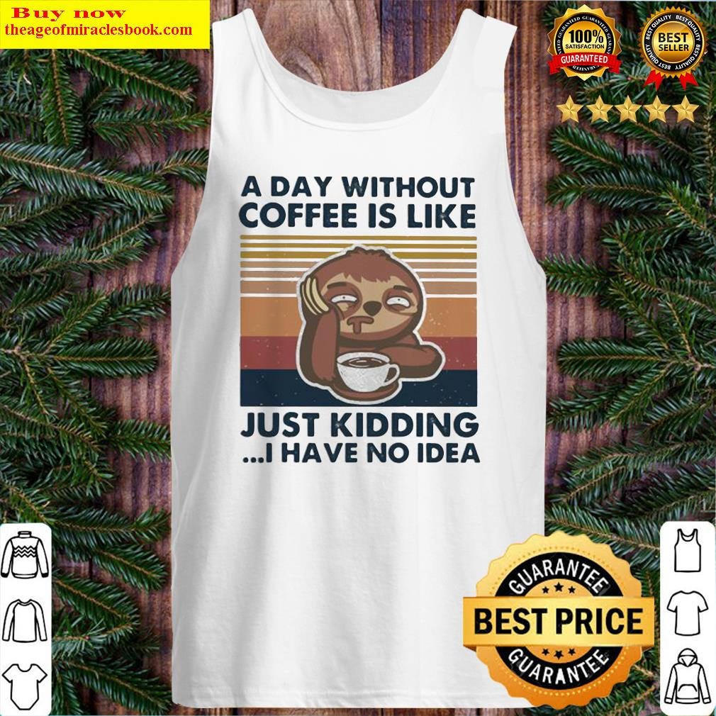 Sloth A day without coffee is like just kidding I have no idea vintage retro Tank Top
