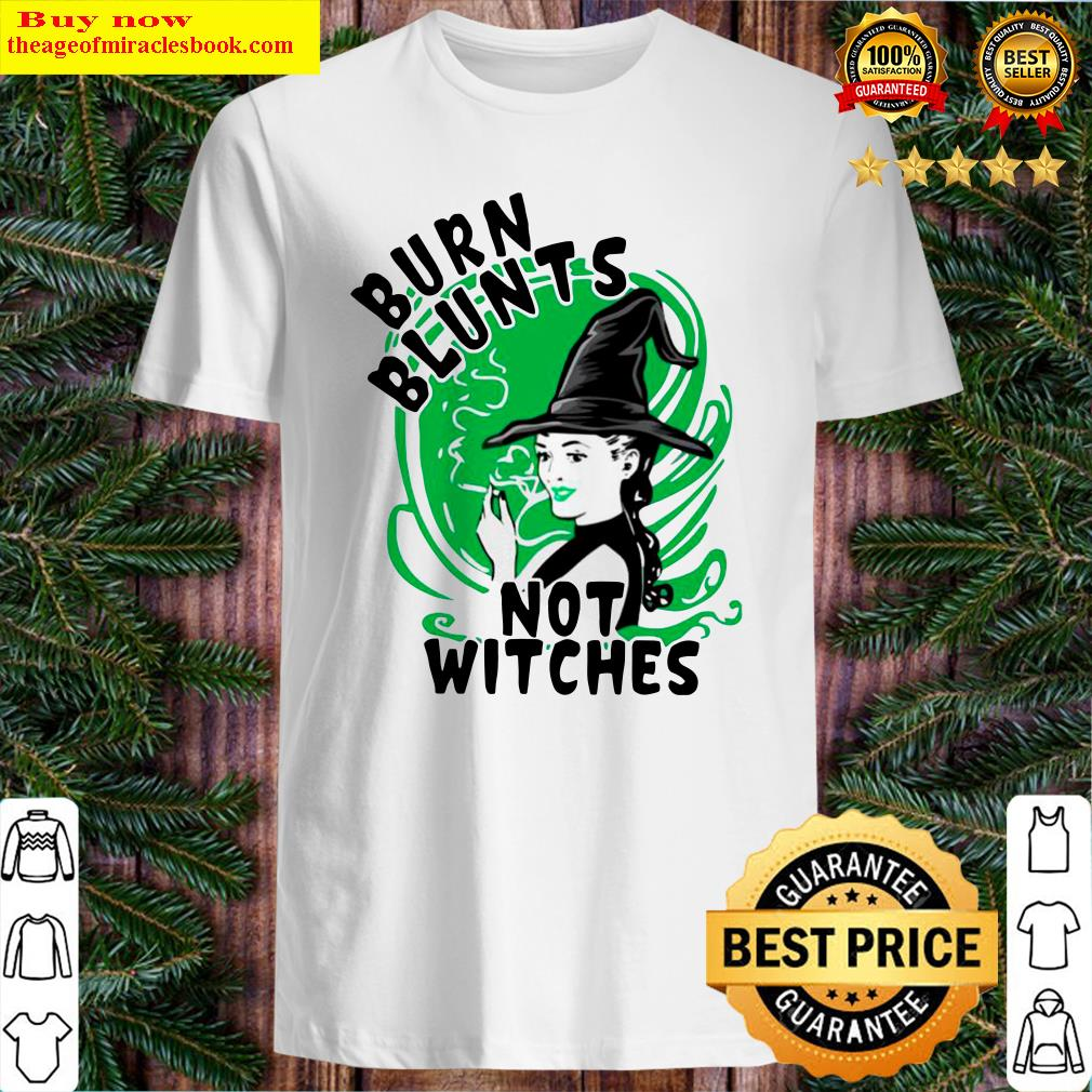 Smoking Weed Burn Blunts Not Witches Shirt