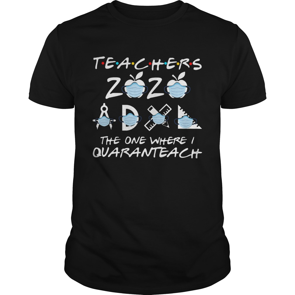 Teachers 2020 The One Where I Quaranteach  Unisex