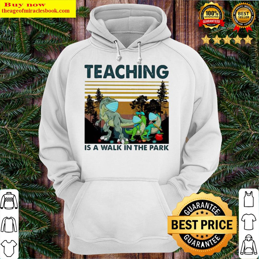 TEACHING IS A WALK IN THE PARK DINOSAURS MASK COVID 19 VINTAGE RETRO Hoodie