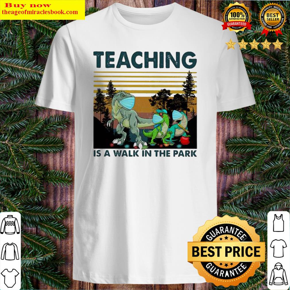 TEACHING IS A WALK IN THE PARK DINOSAURS MASK COVID 19 VINTAGE RETRO Shirt