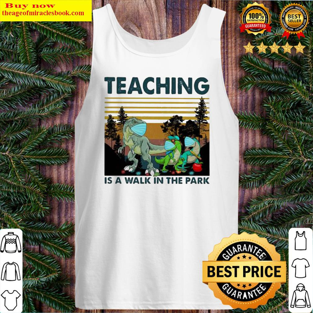 TEACHING IS A WALK IN THE PARK DINOSAURS MASK COVID 19 VINTAGE RETRO Tank Top