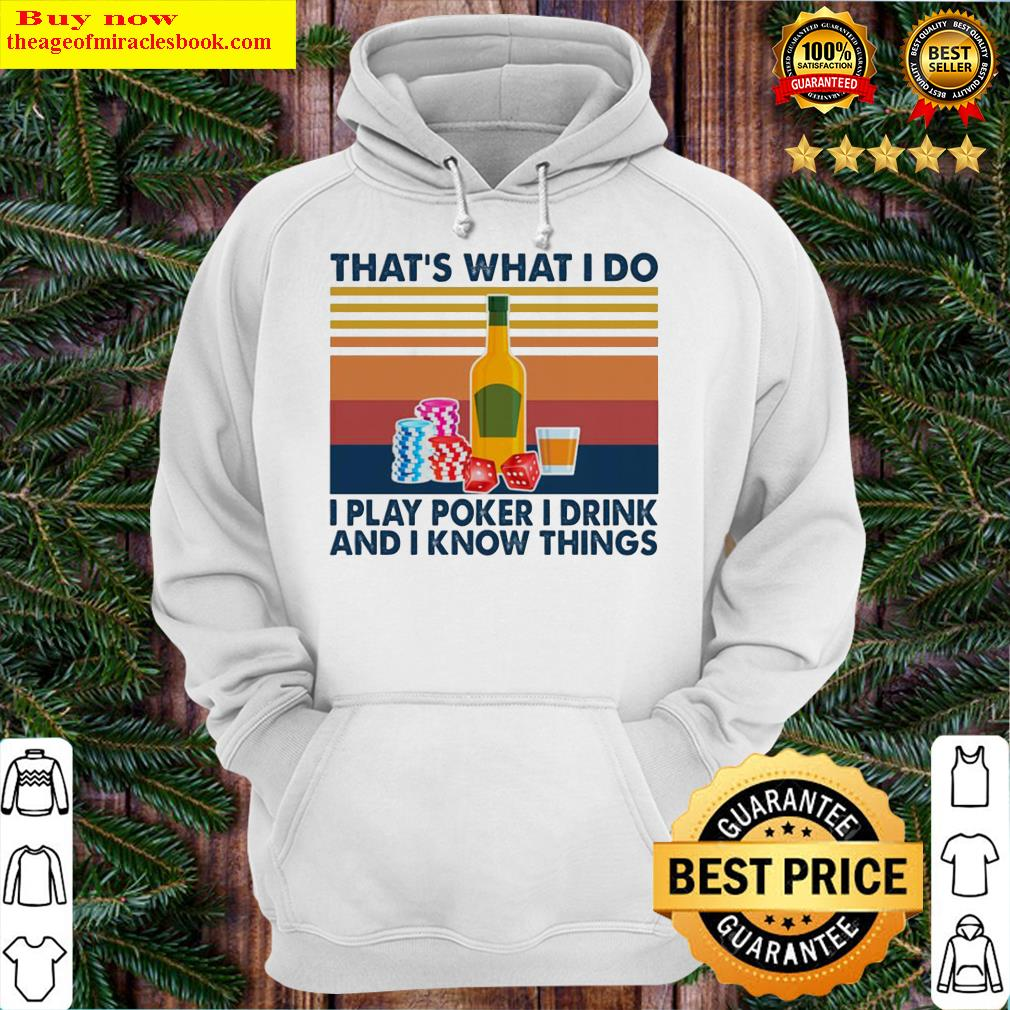 That's what I do I play poker I drink and I know things vintage Hoodie