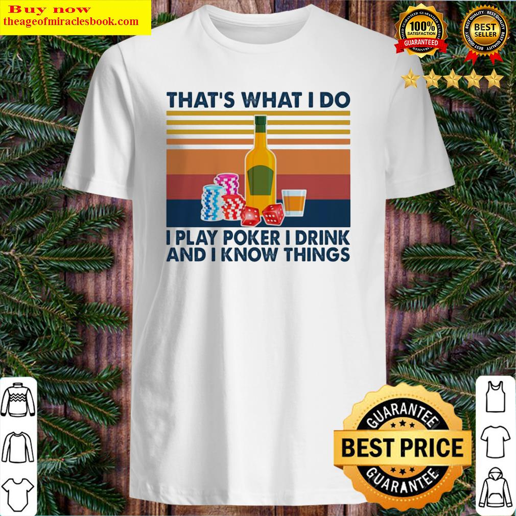 That's what I do I play poker I drink and I know things vintage Shirt