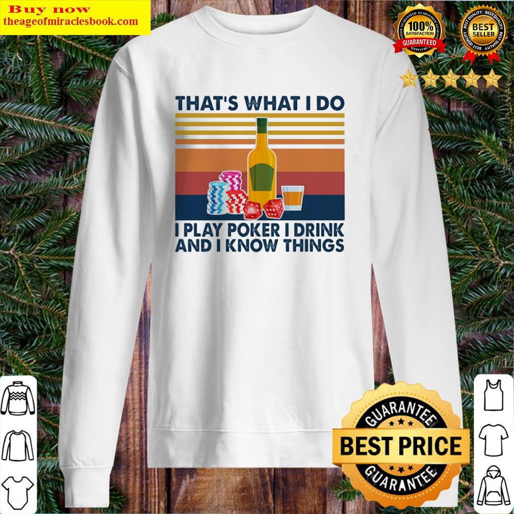 That's what I do I play poker I drink and I know things vintage Sweater