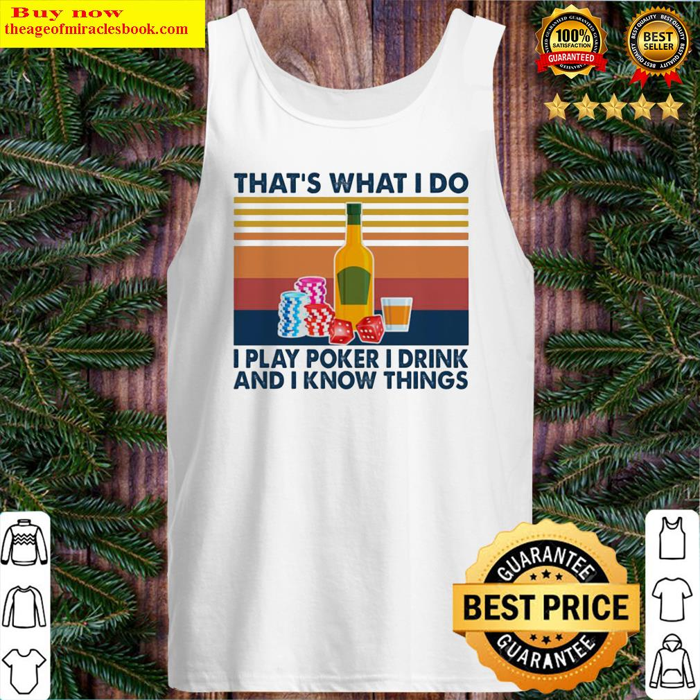 That's what I do I play poker I drink and I know things vintage Tank Top