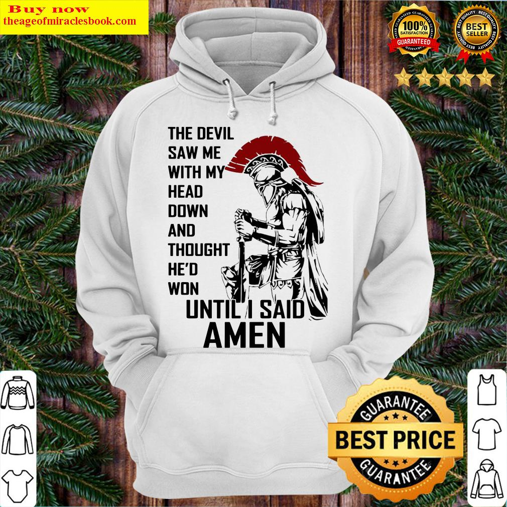 the-devil-saw-me-with-my-head-down-and-thought-he-d-won-until-i-said-amen Hoodie