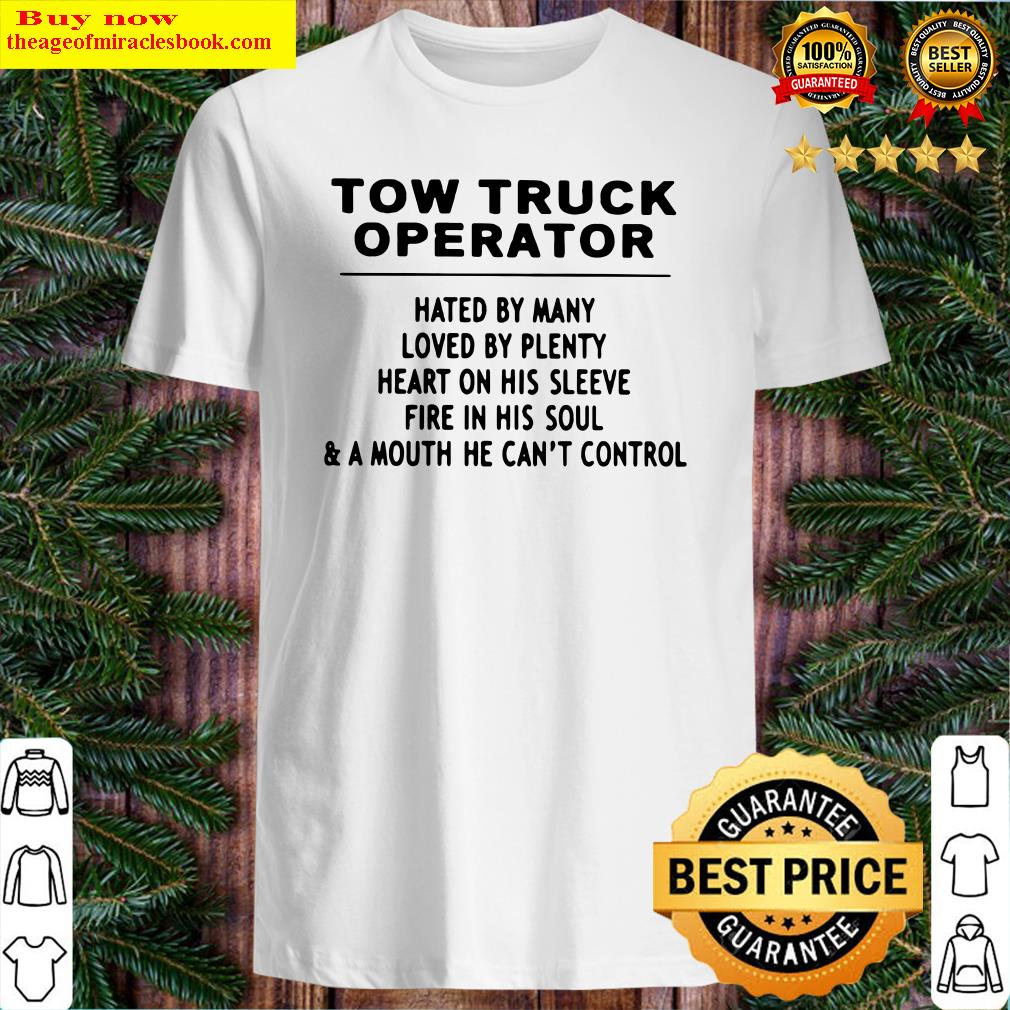 TOW TRUCK OPERATOR HATED BY MANY LOVED Shirt