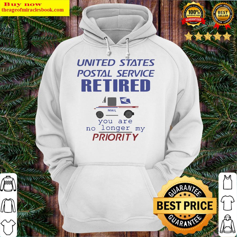United states postal service retired you are no longer my priority Hoodie