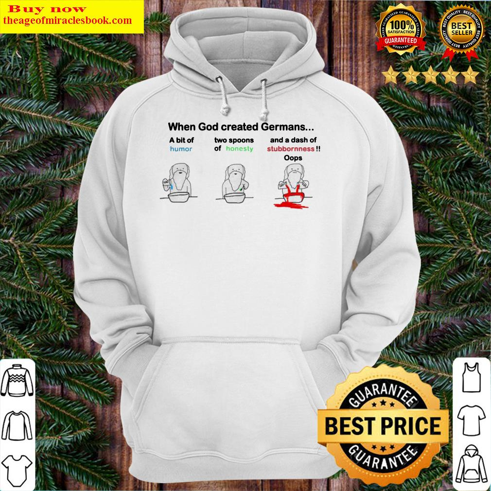When God created Germans a bit of humor two spoons of honesty Hoodie