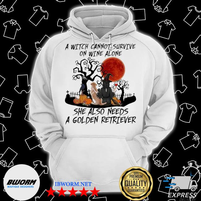 A witch cannot survive on wine alone she also needs a golden retriever s Classic Hoodie