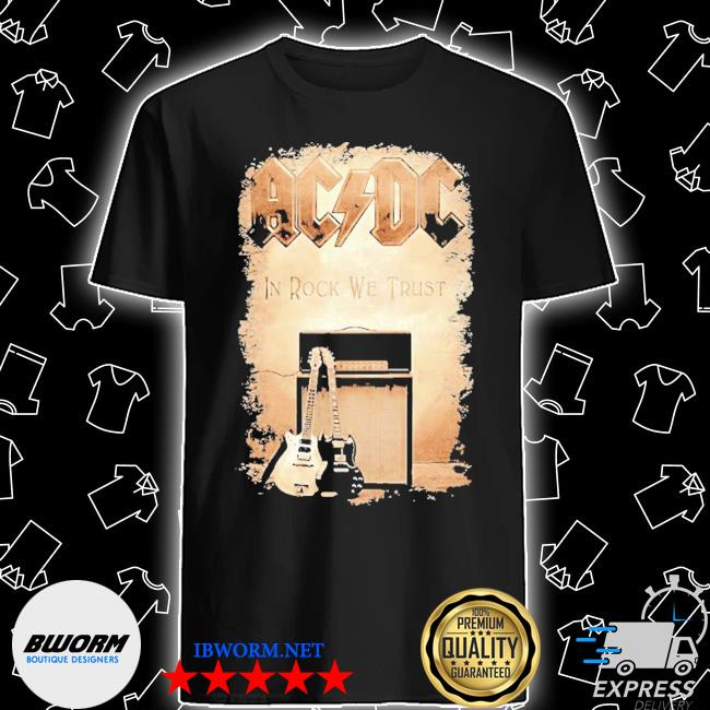 ACDC band in rock we trust shirt