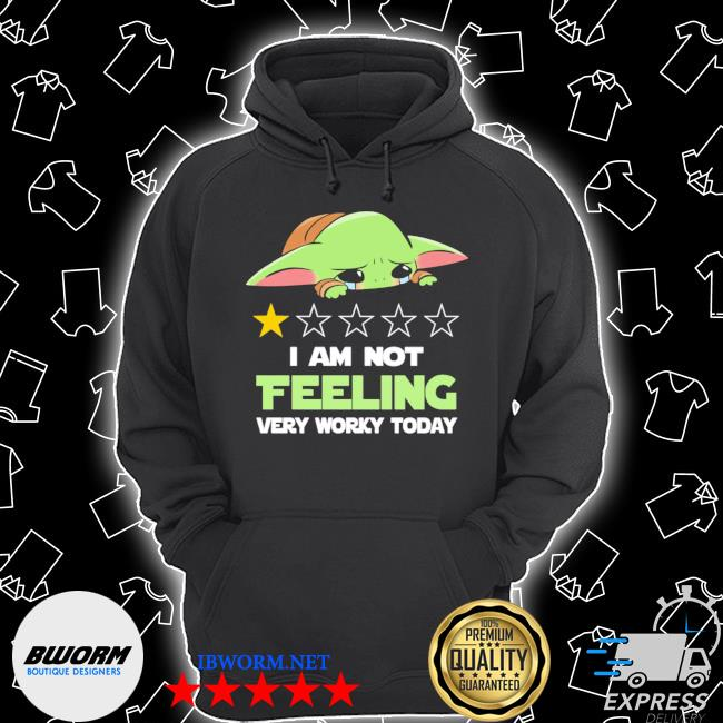 Baby Yoda I am not feeling very worky today s Unisex Hoodie