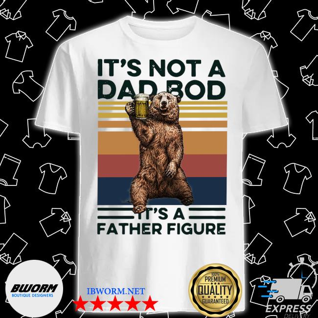 Bear drinking beer it's not a dad bob it's a father figure shirt
