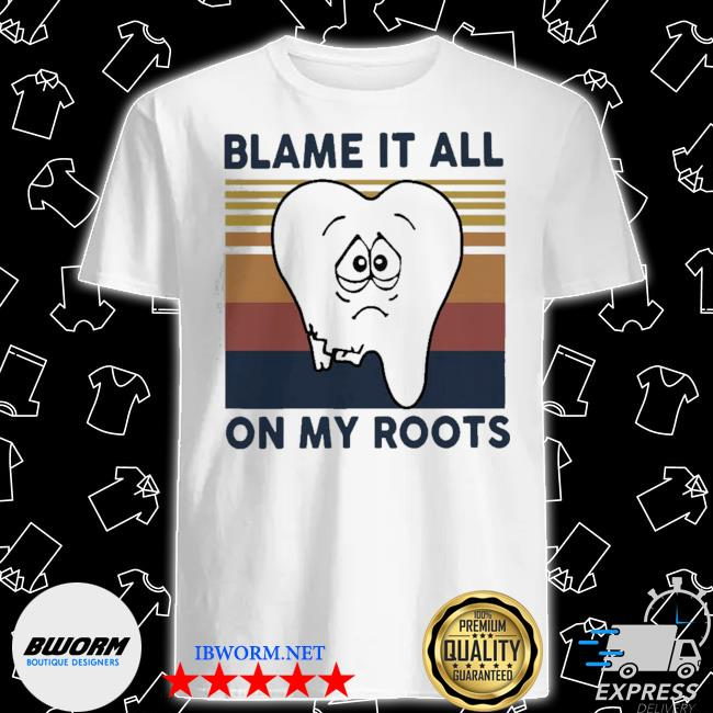 Dentist blame it all on my roots vintage shirt