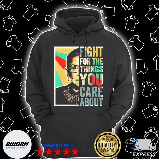 Fight For The Things You Care About TShirt Vintage Rbg s Unisex Hoodie