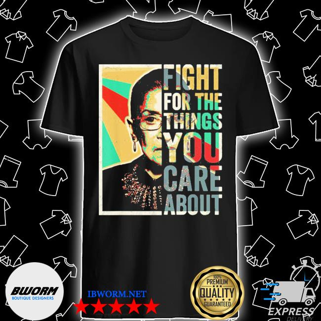 Fight For The Things You Care About TShirt Vintage Rbg shirt