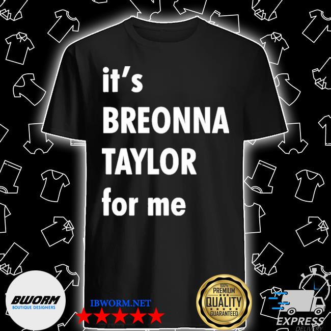 It's breonna taylor for me shirt