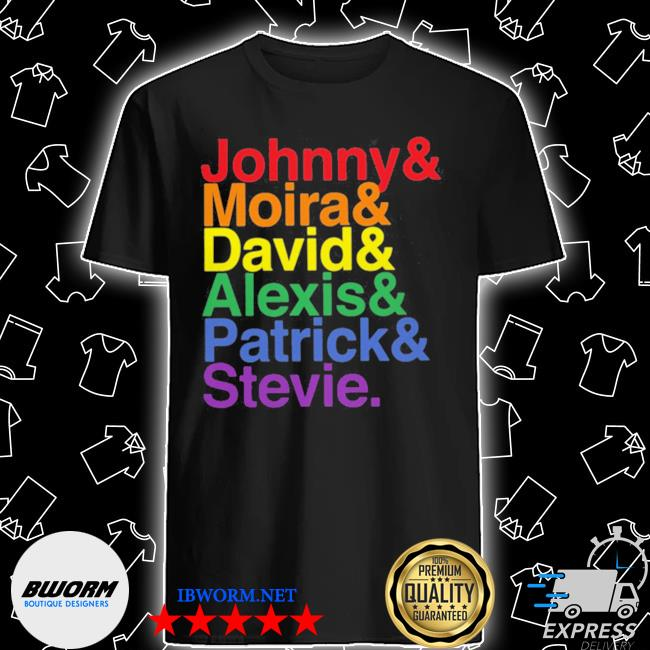 Johnny moira david alexis patrick stevie pride schitts creek shirt