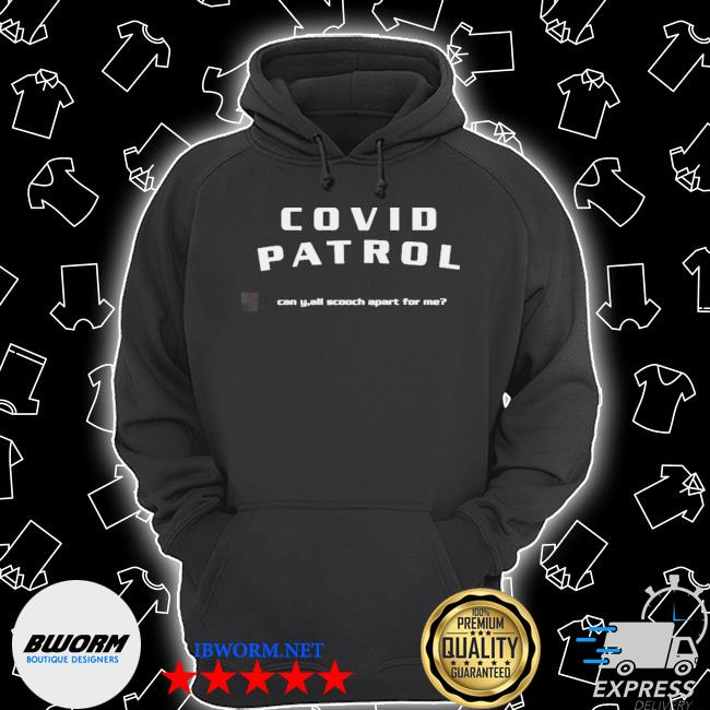 Kika covide patrol covide patrol can y all scooch apart for me six feet please s Unisex Hoodie