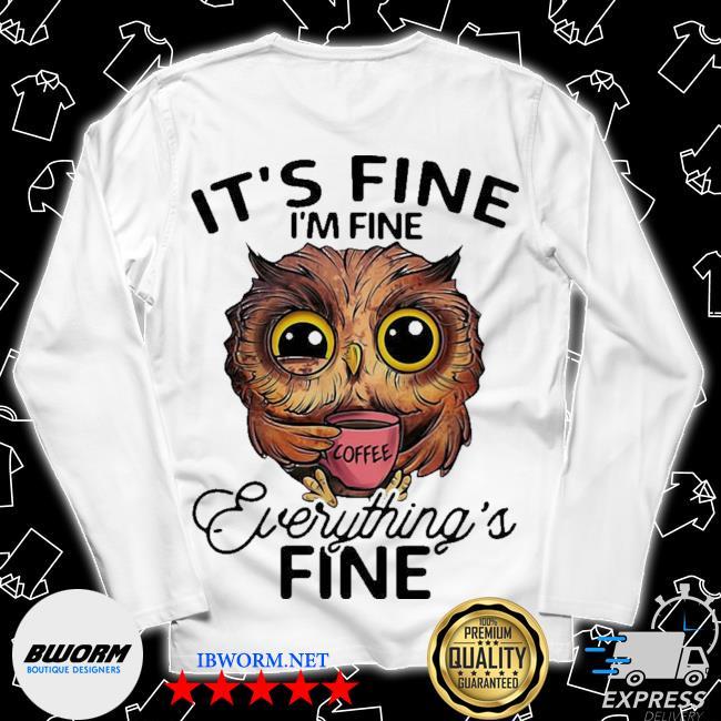 Owl it's fine i'm fine everything's fine s Long Sleeve Tee