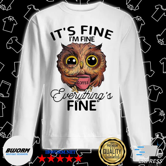 Owl it's fine i'm fine everything's fine s Unisex Sweater