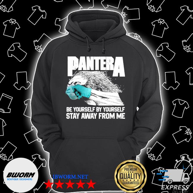 Pantera be yourself stay away from me covid s Unisex Hoodie