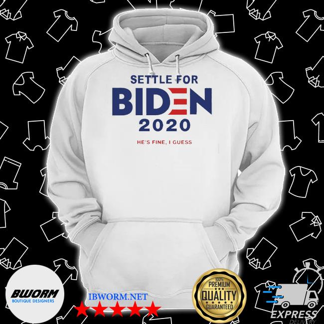 Settle for biden 2020 he is fine I guess s Classic Hoodie