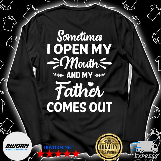 Sometimes I open my mouth and my father comes out s Unisex Long Sleeve Tee