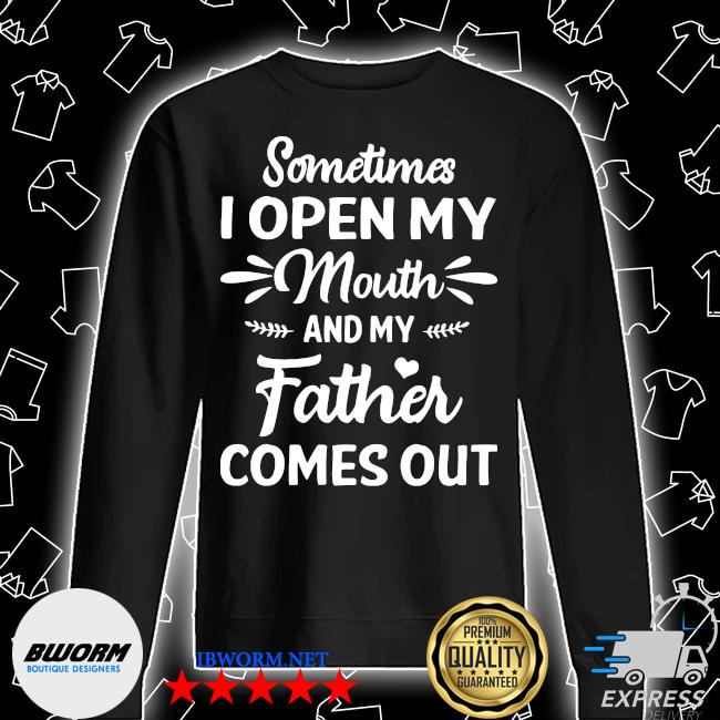 Sometimes I open my mouth and my father comes out s Unisex Sweatshirt